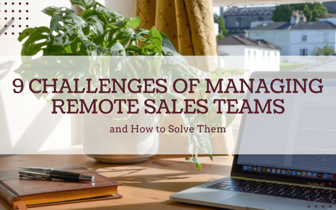 9 Challenges of Managing Remote Sales Teams and How to Solve Them