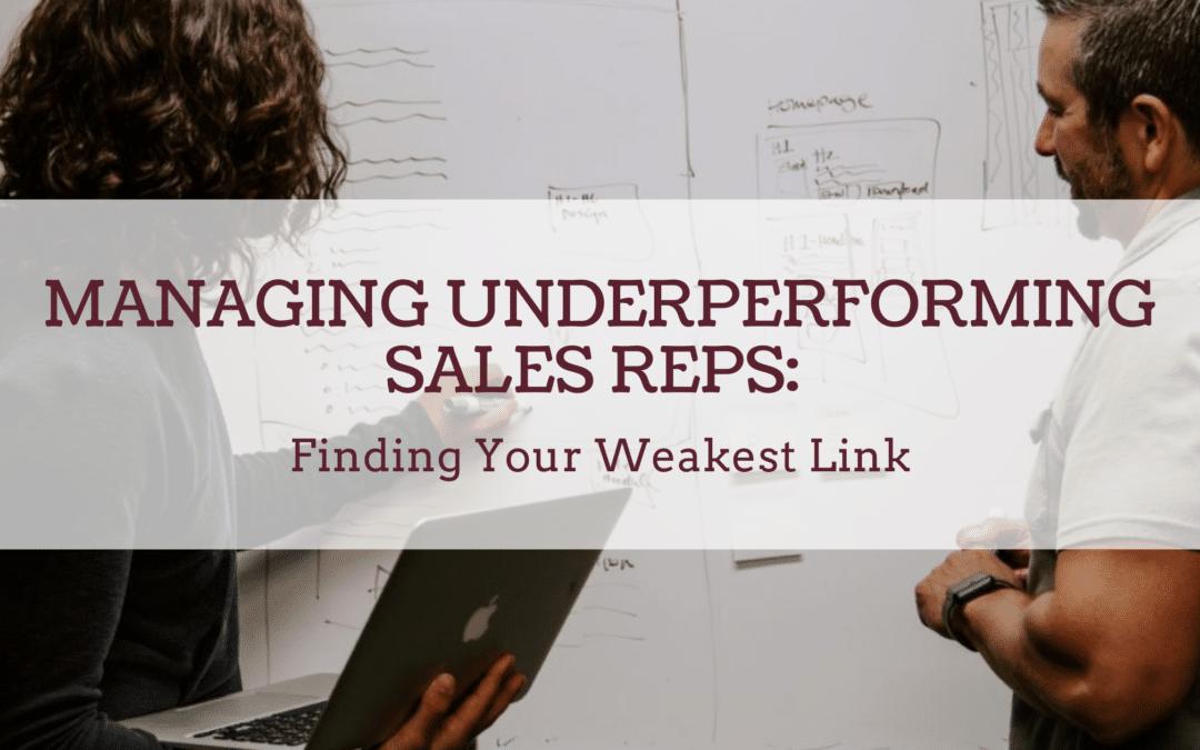 Managing Underperforming Sales Reps: Finding Your Weakest Link