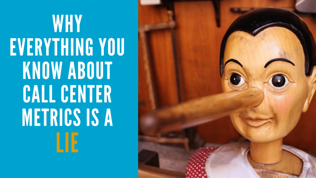 Why Everything You Know About Call Center Metrics is a Lie