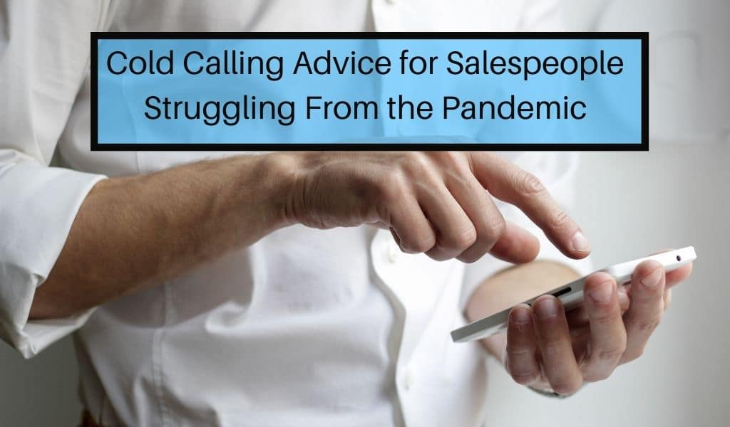 Cold Calling Advice for Salespeople Struggling From the Pandemic