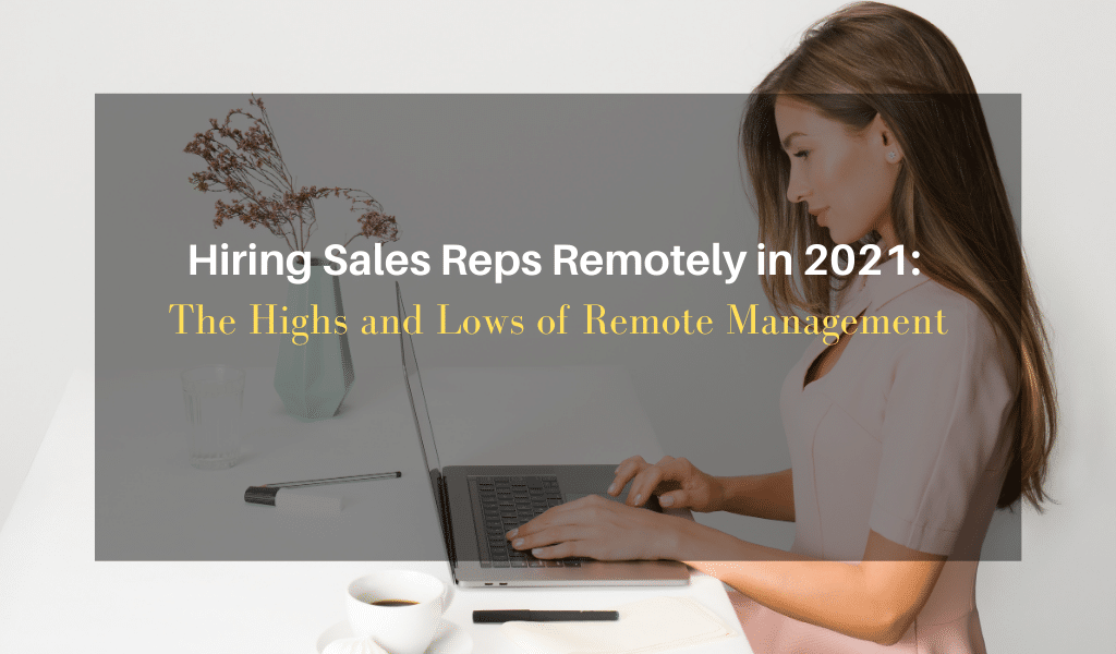 Hiring Sales Reps Remotely in 2021: The Highs and Lows of Remote Management