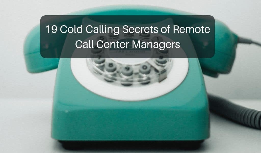 19 Cold Calling Secrets of Remote Call Center Managers