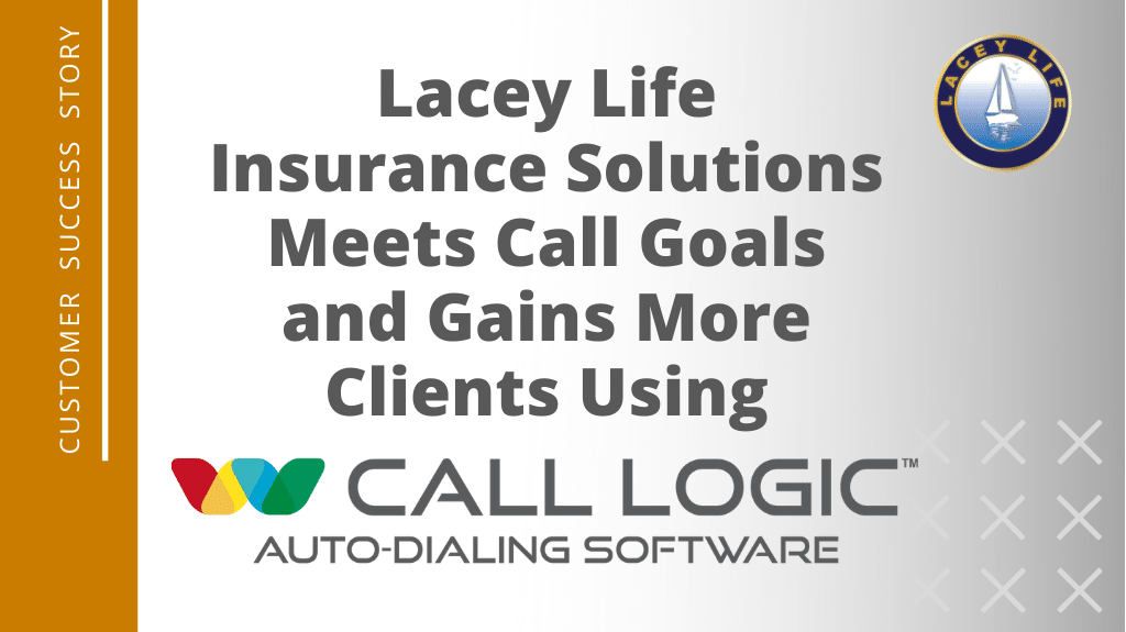 Lacey Life Insurance Solutions Meets Call Goals and Gains More Clients Using Call Logic