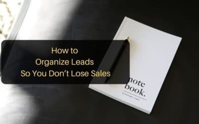 How to Organize Leads So You Don't Lose Sales