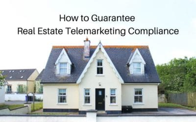 How to Guarantee Real Estate Telemarketing Compliance
