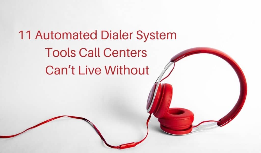 11 Automated Dialer System Tools Call Centers Can't Live Without