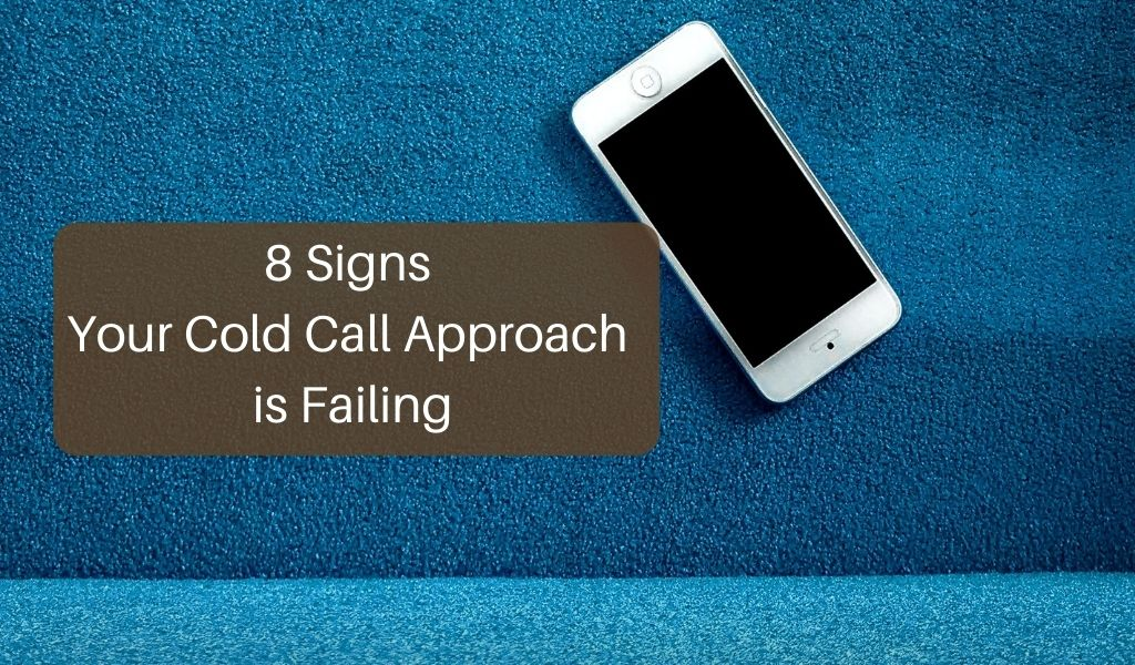 8 Signs Your Cold Call Approach is Failing