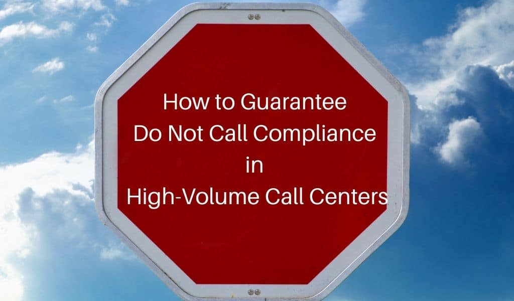 How to Guarantee Do Not Call Compliance in High-Volume Call Centers