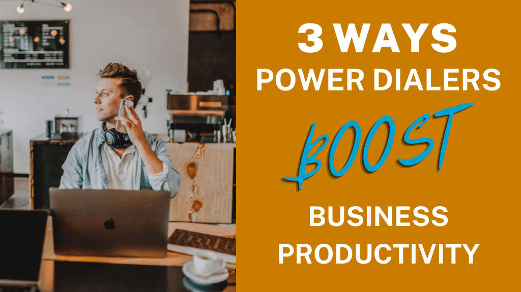3 Ways Power Dialers Boost Business Productivity