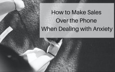 How to Make Sales Over the Phone When Dealing with Anxiety