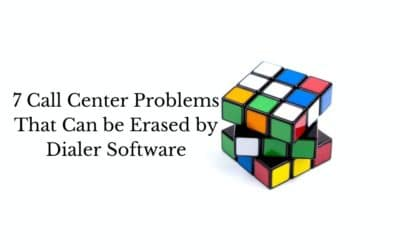 7 Call Center Problems That Can be Erased by Dialer Software