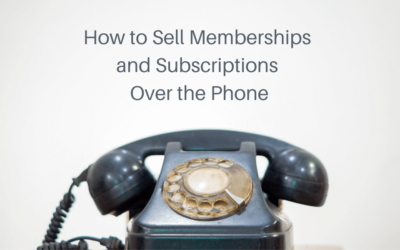 How to Sell Memberships and Subscriptions Over the Phone