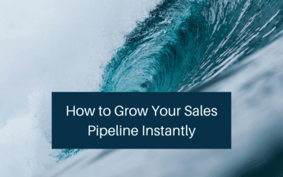 How to Grow Your Sales Pipeline Instantly