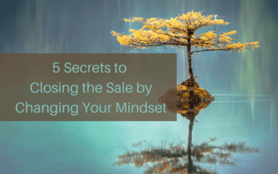 5 Secrets to Closing the Sale by Changing Your Mindset
