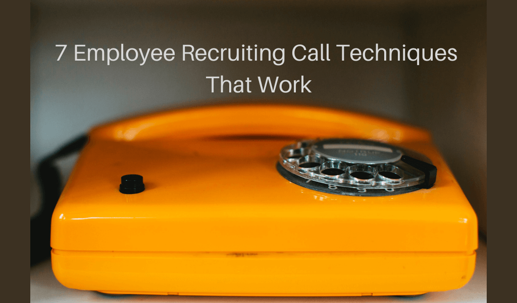 7 Employee Recruiting Call Techniques That Work